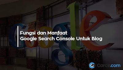 Fungsi dan Manfaat Google Search Console Untuk Blog, Serta Cara Daftarnya