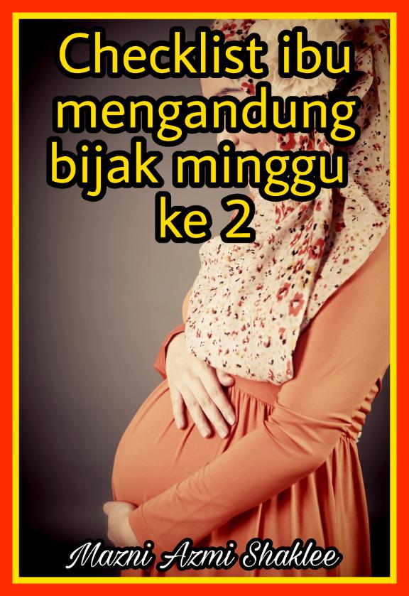 Checklist minggu kedua Untuk Ibu Mengandung