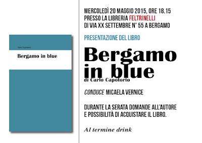Presentazione libro Bergamo in Blue di Carlo Capotorto, malinconia, tristezza, storie fantastiche ed attuali, moderni eroi senza futuro