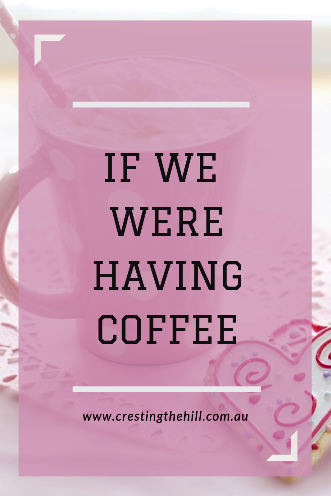It's time to have a coffee and a chat - I'll tell you all about what's been happening in my world this month #ifwewerehavingcoffee #midlife