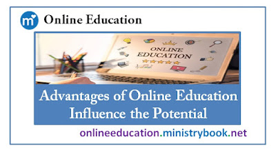 Advantages of Online Education - Influence the Potential