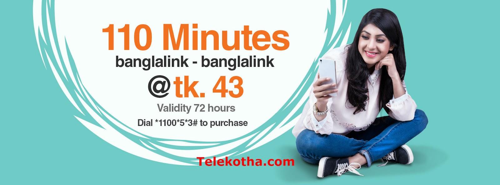 110 minutes (banglalink-banglalink) for just Tk. 43. Dial *1100*5*3#