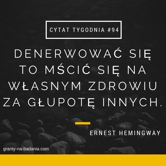 Denerwować się to mścić się na własnym zdrowiu za głupotę innych - Ernest Hemingway