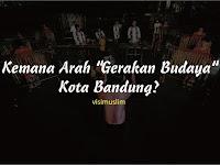 """Kemana Arah """"Gerakan Budaya"""" Kota Bandung?"""