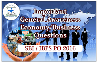 Important General Awareness/Economy/Banking Questions for SBI /IBPS PO 2016