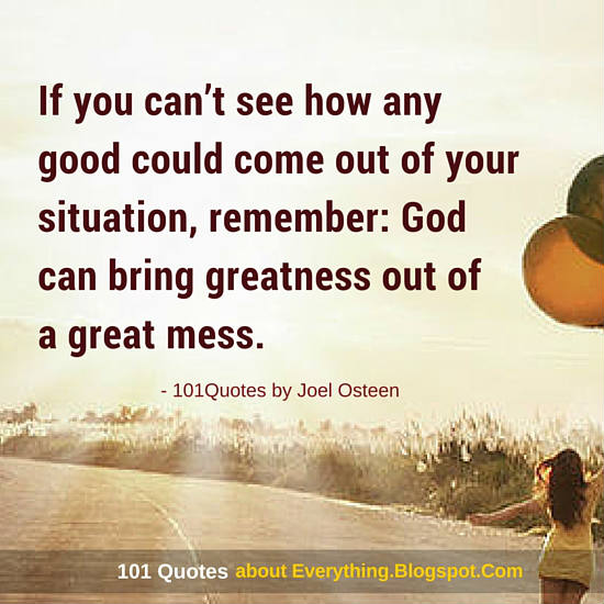 God Can Bring Greatness Out Of A Great Mess Joel Osteen Quote Inspiration Joel Osteens Quotes