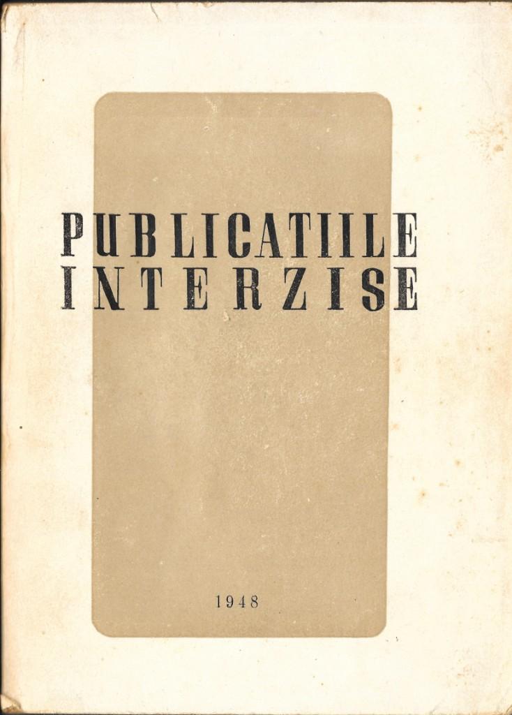 Publicaţiile interzise până la 1 Mai 1948. Editată de Ministerul Artelor şi Informaţiilor, Bucureşti, 1948