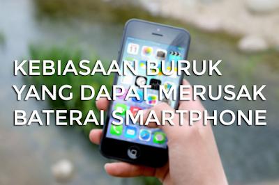 Kebiasaan Buruk yang Dapat Merusak Baterai Smartphone