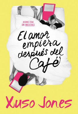 LIBRO - El amor empieza después del café  Xuso Jones (Montena - 5 Mayo 2016)  LITERATURA JUVENIL  Edición papel & digital ebook kindle  Comprar en Amazon España