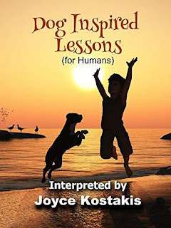 DOG INSPIRED LESSONS - a compilation of heart-warming life lessons by Joyce Kostakis