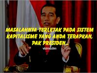 Masalahnya Terletak Pada Sistem Kapitalisme yang Anda Terapkan, Pak Presiden…