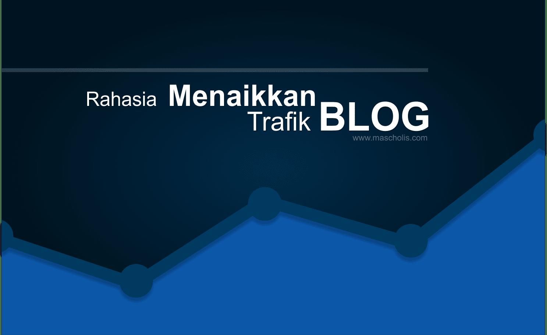 Rahasia Menaikkan Trafik Blog