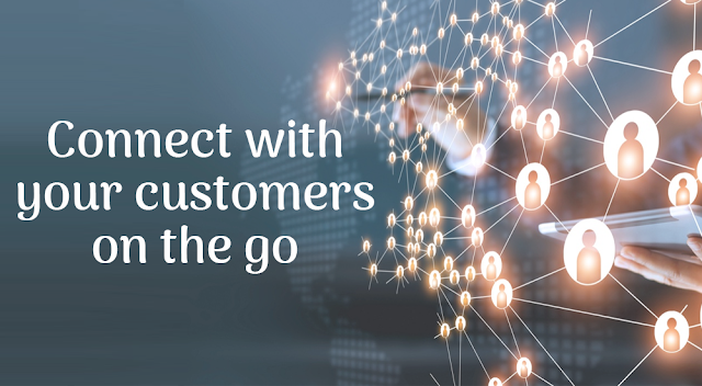 Connect with your customers on the go