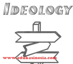 Pengertian Ideologi Menurut Para Ahli Beserta Penjelasannya Terlengkap