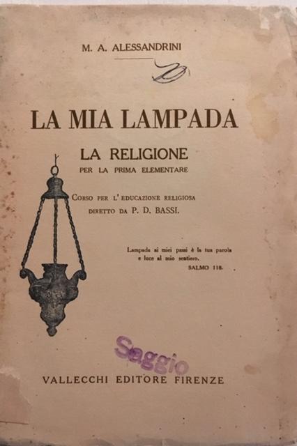M. A. Alessandrini -  La mia Lampada. Vallecchi editore, Firenze