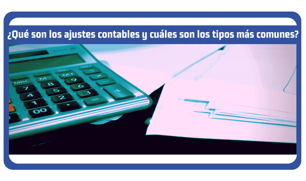 que son los ajustes contables y sus tipos mas comunes