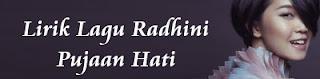 Lirik Lagu Radhini - Pujaan Hati