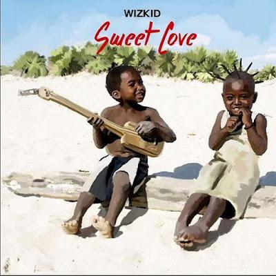 AUDIO | Wizkid_sweet love | Download mp3