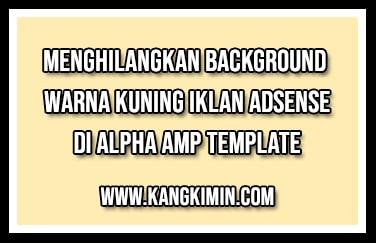 Menghilangkan Background Kuning Iklan Adsense di Alpha AMP Template