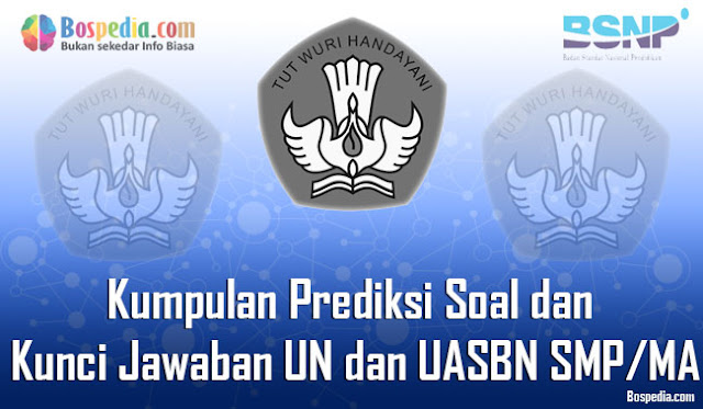 Kumpulan Prediksi Soal dan Kunci Jawaban UN dan UASBN SMP/MA 2020