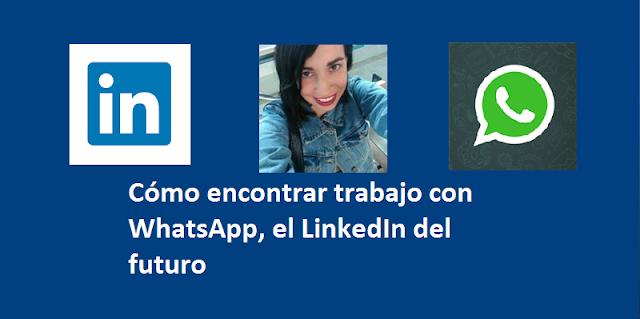 Cómo encontrar trabajo con WhatsApp, el LinkedIn del futuro