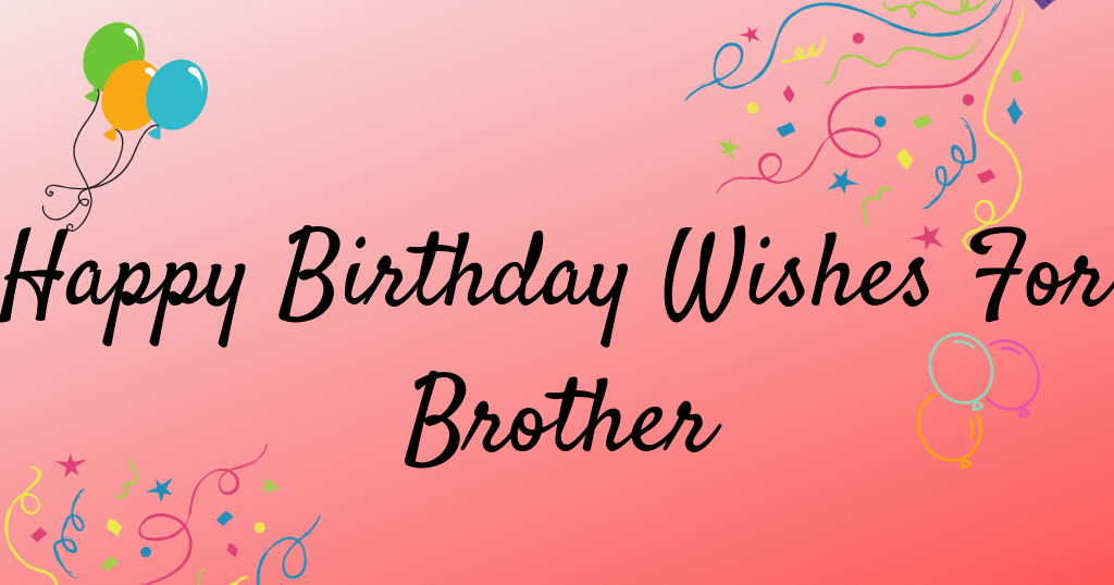 150+ Best Happy Birthday Wishes For Brother - Happy Birthday