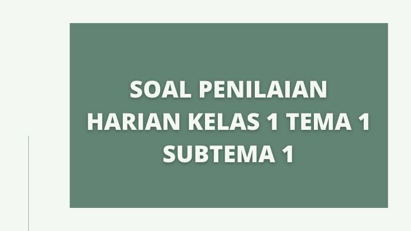 oal Penilaian Harian (PH) Kelas 1 Tema 1 Subtema 1