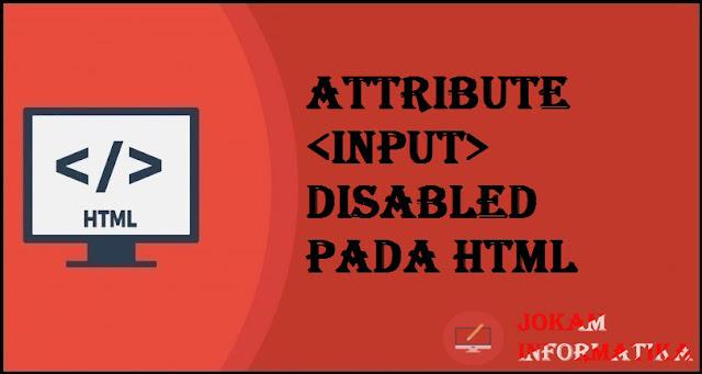 Tagging input Disabled Attribute Pada Bahasa Pemrograman HTML - JOKAM INFORMATIKA