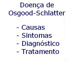 Doença de Osgood-Schlatter causas sintomas diagnóstico tratamento prevenção riscos complicações