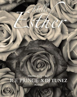 Download Mp3: Ice Prince x DJ Tunez – Hello Esther