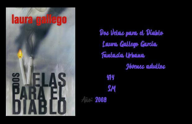 Título: Dos Velas para el Diablo. Autora: Laura Gallego García. Género: Fantasía Urbana. Público Objetivo: Jóvenes adultos. Páginas: 414. Editorial: SM. Año: 2008.