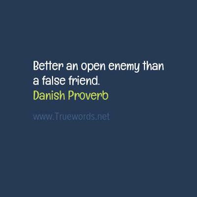 Better an open enemy than a false friend