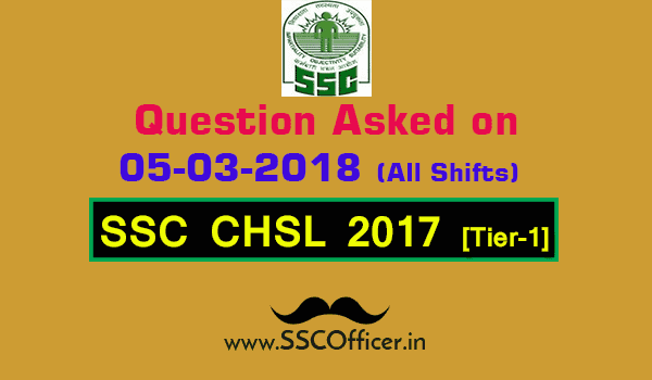 Questions Asked on 5th March in SSC CHSL 2017 Tier-I All Shifts [PDF]-SSC Officer