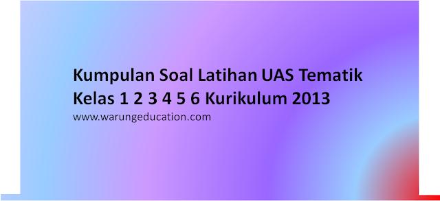 download  Soal Soal UAS Tematik Kelas 1 2 3 4 5 6 Semester 1 Tahun 2017