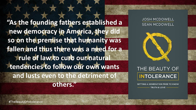 """Quote from """"The Beauty of Intolerance: Setting A Generation Free to Know Truth and Love"""" by Josh McDowell and Sean McDowell: """"As the founding fathers established a new democracy in America, they did so on the premise that humanity was fallen and thus there was a need for a rule of law to curb our natural tendencies to follow our own wants and lusts even to the detriment of others."""" #TheBeautyofIntolerance #Culture #Truth #Love #Politics #Christianity #Bible"""