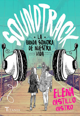 LIBRO - Soundtrack. La Banda Sonora De Nuestra Vida Elena Castillo Castro (Titania - 30 mayo 2016) NOVELA ROMANTICA - NEW ADULT Edición papel & digital ebook kindle Comprar en Amazon España