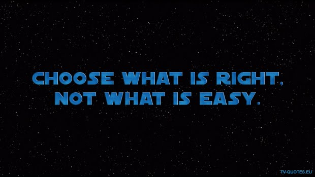 SWTCW - Quote - Choose what is right, not what is easy