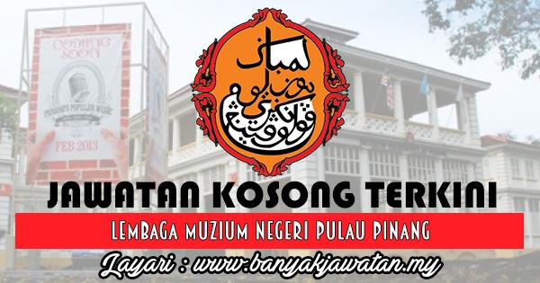 Jawatan Kosong 2017 di Lembaga Muzium Negeri Pulau Pinang