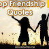 Top Friendship Quotes For Your Beloved One...