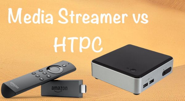 Media Streamer vs Home Theater PC