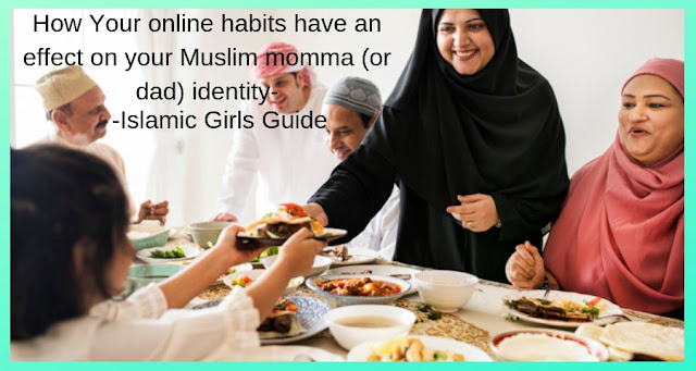How Your online habits have an effect on your Muslim momma (or dad) identity-Islamic Girls Guide