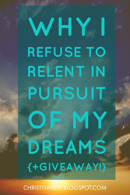 Why I Refuse to Relent in Pursuit of My Dreams {+ Amazing Giveaway!}
