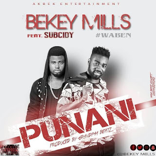 Bekey Mills Ft. SUbcidy - Punani (Prod. GrandpaaBeatz & Mix. Sleepless)