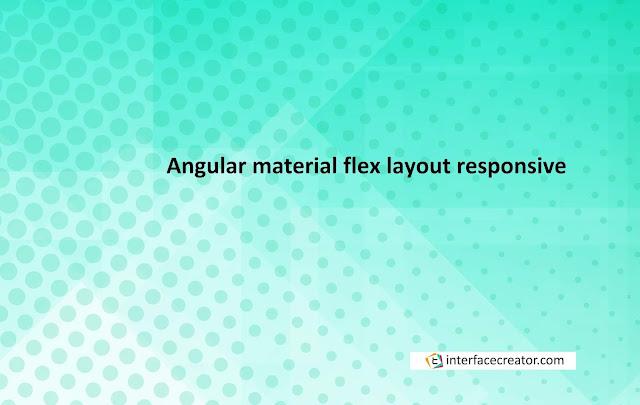 Angular Flex Layout, Angular responsive layout, Angular responsive layout using flex layout