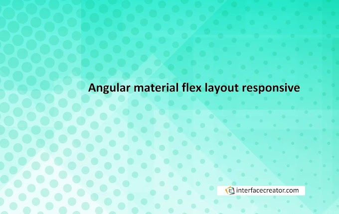 Angular Flex Layout, Angular responsive layout, Angular responsive layout using flex layout