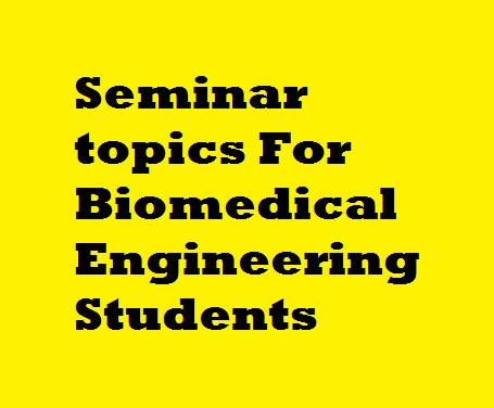 New Seminar topics For Biomedical Engineering Students