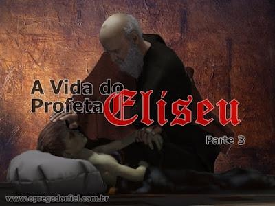 A Vida do Profeta Eliseu – Parte 3