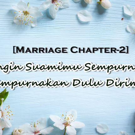 [Marriage Chapter-2] Ingin Suamimu Sempurna? Sempurnakan Dulu Dirimu!