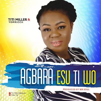 Music: Titi Miller Ft. Yomricch – Agbara Esu Ti Wo