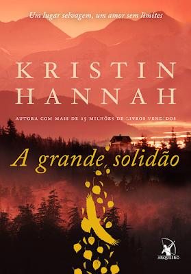 [Resenha] A Grande Solidão de Kristin Hannah e Editora Arqueiro
